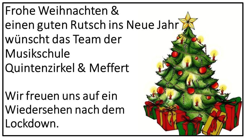 Frohe Weihnachten und einen guten Rutsch ins Neue Jahr wünscht das Team der Musikschule Quintenzirkel & Meffert. Wir freuen uns auf ein Wiedersehen nach dem Lockdown.